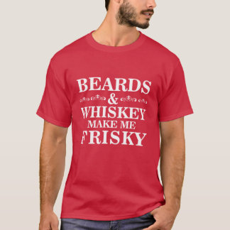 Beards and Whiskey Make Me Frisky Funny T-shirt