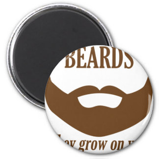 BEARDS THEY GROWN ON YOU 6 CM ROUND MAGNET
