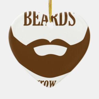BEARDS THEY GROWN ON YOU CERAMIC ORNAMENT