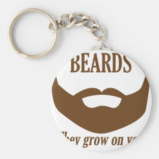 BEARDS THEY GROWN ON YOU KEY RING