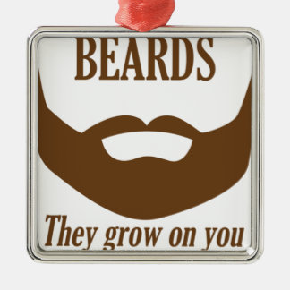 BEARDS THEY GROWN ON YOU METAL ORNAMENT