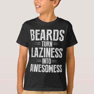 Beards Turn Laziness Into Awesomeness T Shirt