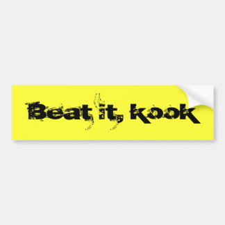 Beat it, kook bumper sticker