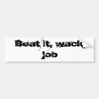 Beat it wack job bumper sticker