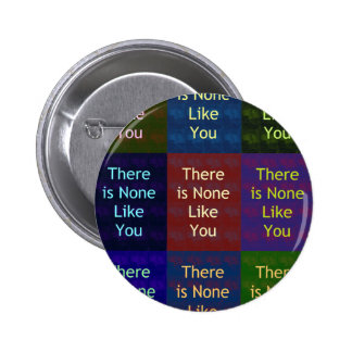 Beautiful amazing feminine design None Like You 6 Cm Round Badge