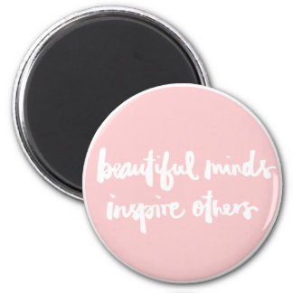 Beautiful minds inspire people Inspirational Quote Magnet