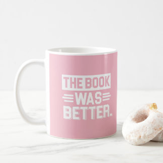 Beautiful Pink Reading Addict -The Book was Better Coffee Mug