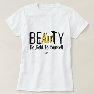 BEAuTY (Be Gold To Yourself) T-Shirt