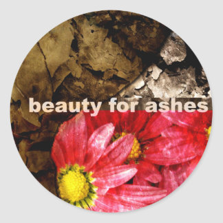 Beauty For Ashes Classic Round Sticker