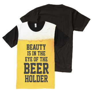 Beauty is in the Eye of the Beer Holder Funny All-Over Print T-Shirt