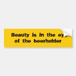 Beauty is in the eye of the beerholder bumper sticker