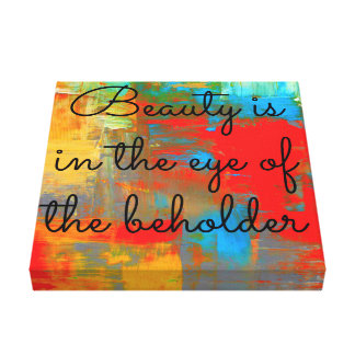Beauty is in the eye of the beholder canvas print