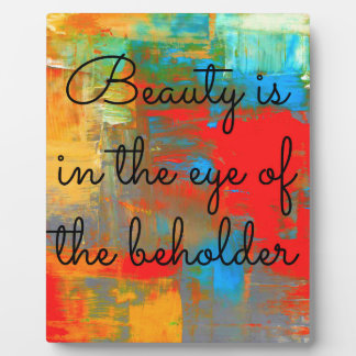 Beauty is in the eye of the beholder plaque