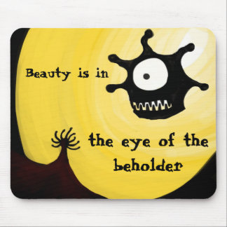 Beauty lies in the eye of the beholder mouse pad