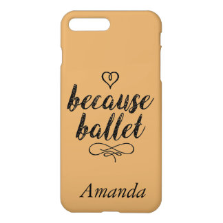 Because Ballet iPhone 7 Plus Case