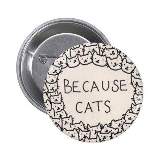 Because Cats 6 Cm Round Badge