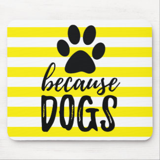 Because Dogs Paw Print Mouse Pad