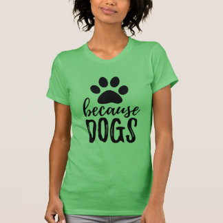 Because Dogs Paw Print Women's T-shirt
