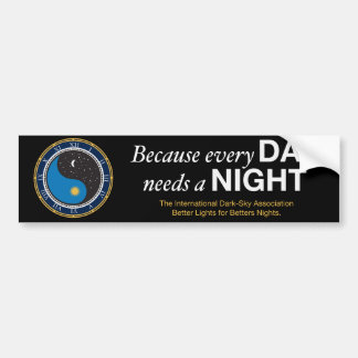Because Every Day Needs A Night Bumper Sticker
