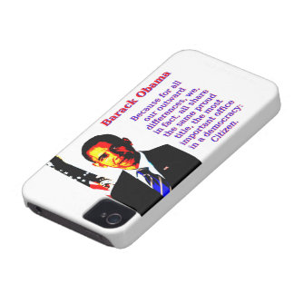 Because For All Our Outward Differences - Barack O iPhone 4 Case-Mate Cases