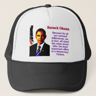 Because For All Our Outward Differences - Barack O Trucker Hat