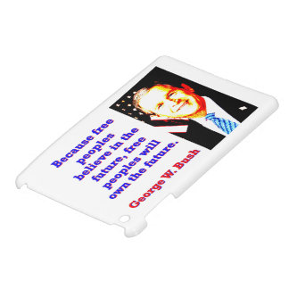 Because Free Peoples Believe - G W Bush iPad Mini Case