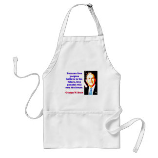 Because Free Peoples Believe - G W Bush Standard Apron