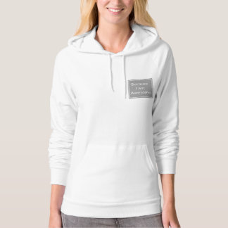 """""""Because I am Awesome"""" Sweet Cotton Hoodie"""