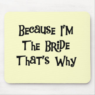 Because I m the Bride Tshirts and Gifts Mouse Pads