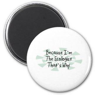 Because I m the Ecologist Fridge Magnet