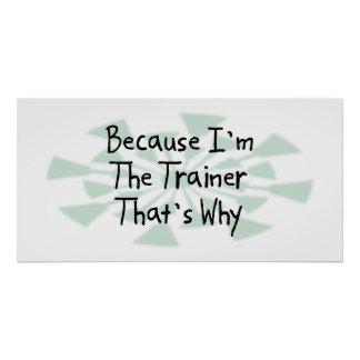 Because I m the Trainer Print