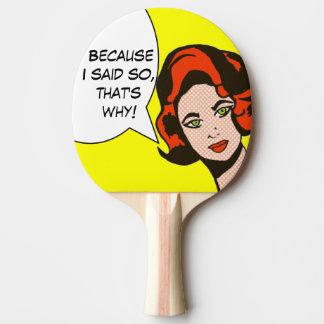 Because I Said So Comic Book Ping Pong Paddle