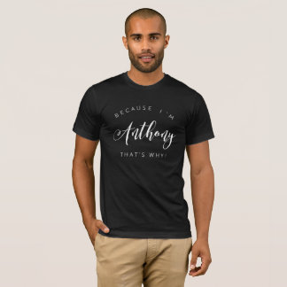 Because I'm Anthony that's why! T-Shirt
