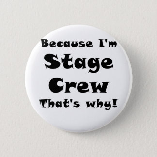 Because Im Stage Crew Thats Why 6 Cm Round Badge