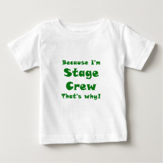 Because Im Stage Crew Thats Why Baby T-Shirt