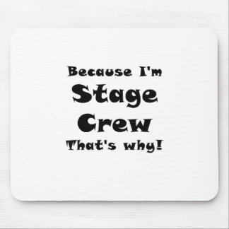 Because Im Stage Crew Thats Why Mouse Pad