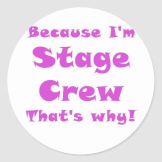 Because Im Stage Crew Thats Why Round Sticker