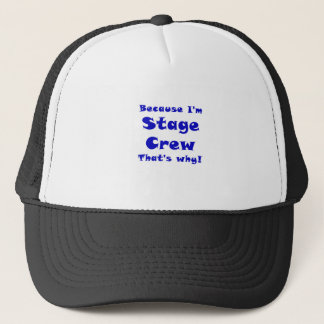 Because Im Stage Crew Thats Why Trucker Hat