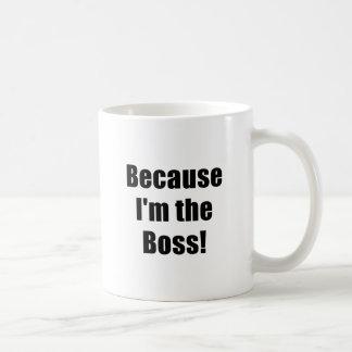 Because Im the Boss Mug