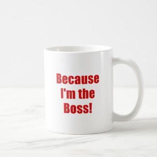 Because Im the Boss Mugs