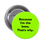 Because I'm the Boss Pinback Button