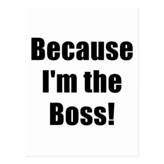 Because Im the Boss Post Card