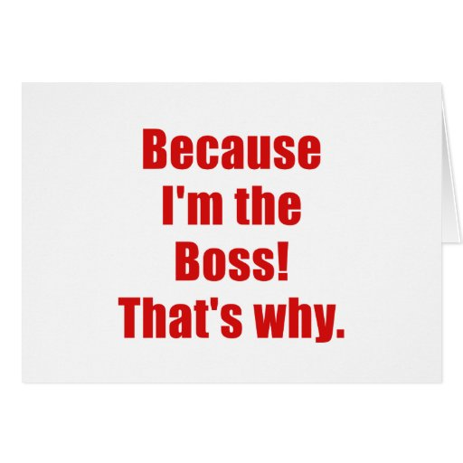 Because Im the Boss Thats Why Cards