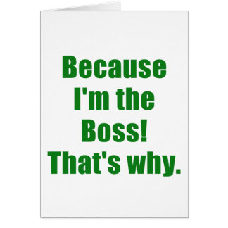 Because Im the Boss Thats Why Greeting Card