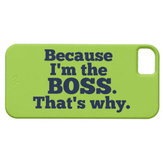 Because I'm the boss, that's why. Case For The iPhone 5