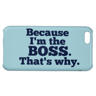 Because I'm the Boss, That's Why Cover For iPhone 5C