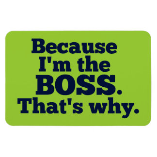 Because I'm the boss, that's why. Rectangular Photo Magnet