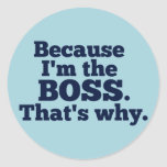 Because I'm the Boss, That's Why Round Stickers