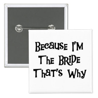 Because I'm the Bride Tshirts and Gifts 15 Cm Square Badge