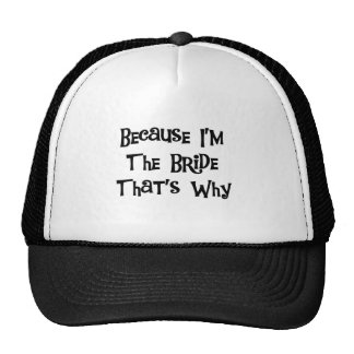 Because I'm the Bride Tshirts and Gifts Trucker Hat
